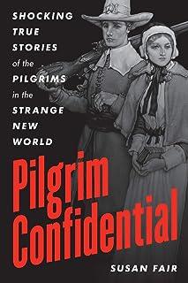 Pilgrim Confidential: Shocking True Stories of the Pilgrims in the Strange New World