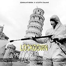 Lockdown Pisa. Il fotoracconto della città nei 70 giorni che hanno cambiato la storia. Ediz. illustrata