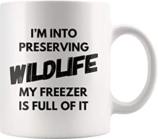 I'm Into Preserving Wildlife My Freezer Is Full Of It...