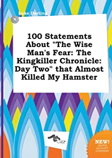 100 Statements about the Wise Man's Fear: The Kingkiller Chronicle: Day Two That Almost Killed My Hamster