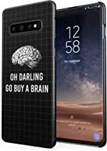 Oh Darling Go Buy A Brain Bitch Mean Funny Youth Quote Protective Hard Plastic Snap-On Phone Case Cover for Samsung Galaxy S10