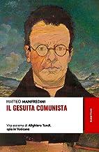 Scaricare Libri Il gesuita comunista. Vita estrema di Alighiero Tondi, spia in Vaticano PDF