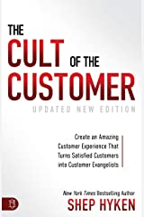 The Cult of the Customer: Create an Amazing Customer Experience that Turns Satisfied Customers into Customer Evangelists Kindle Edition