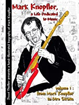 Mark Knopfler - A life dedicated to music - vol 1 From Mark Knopfler to Dire Straits (Volume 1)