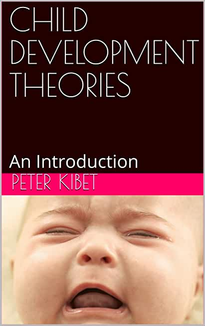 CHILD DEVELOPMENT THEORIES: An Introduction (English Edition)