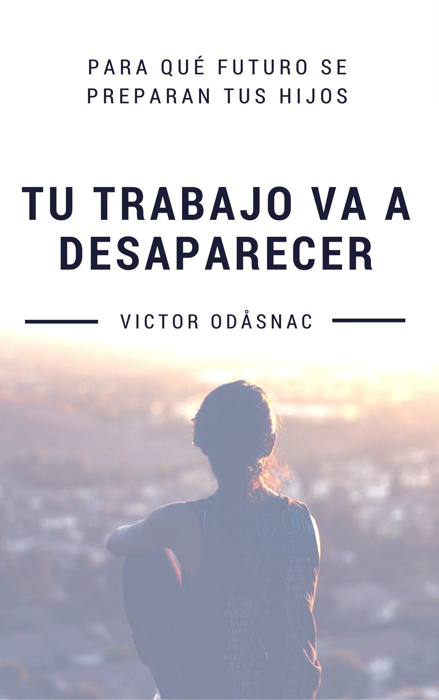 Tu trabajo va a desaparecer: Para qué futuro se preparan tus hijos (Spanish Edition)