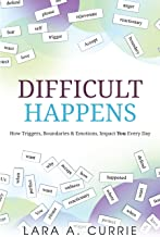 Difficult Happens: How Triggers, Boundaries, and Emotions Impact You Every Day