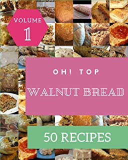 Oh! Top 50 Walnut Bread Recipes Volume 1: Walnut Bread Cookbook - The Magic to Create Incredible Flavor!