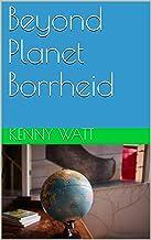 Beyond Planet Borrheid