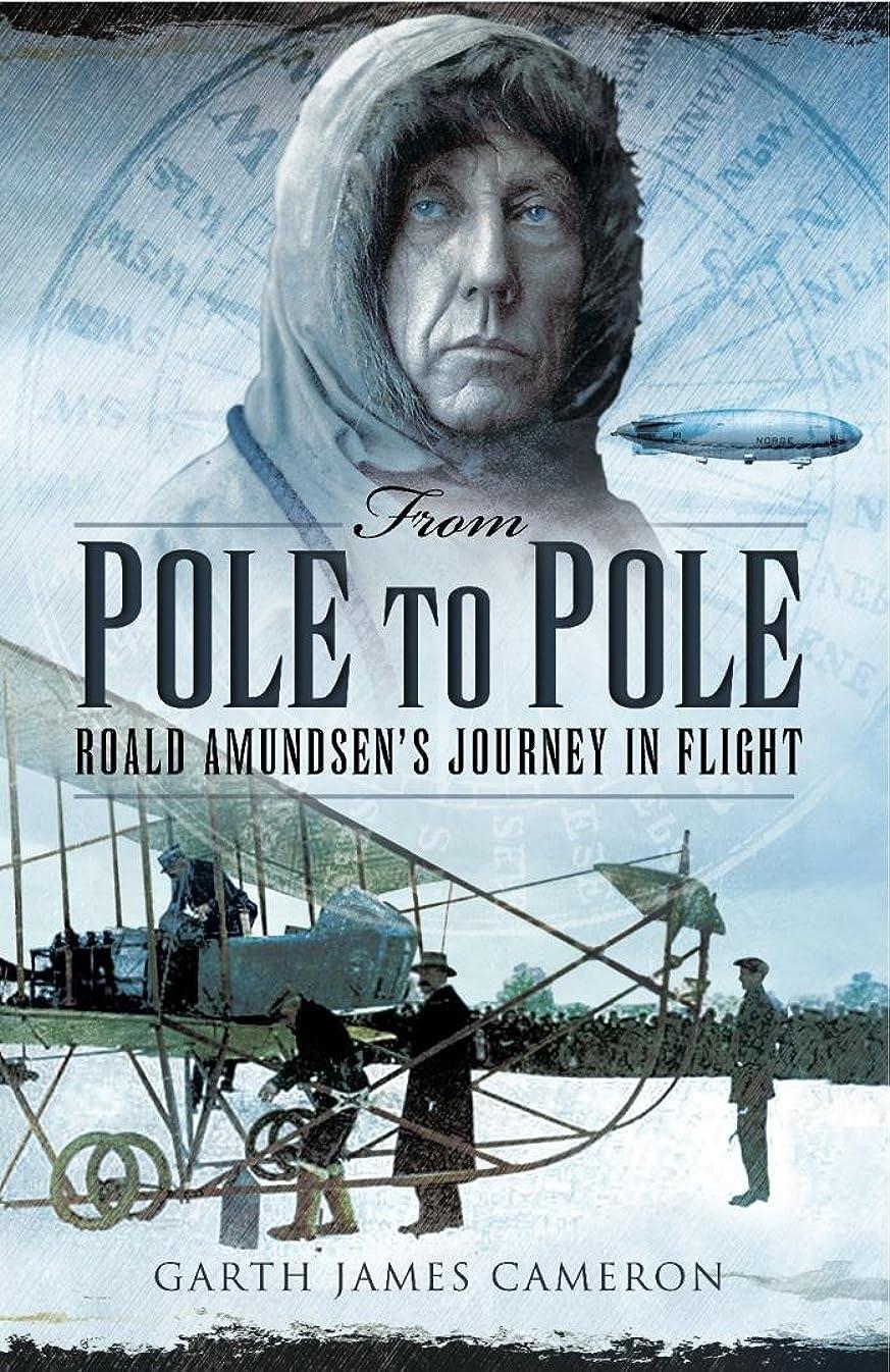 覚醒首尾一貫したドナウ川From Pole to Pole: Roald Amundsen's Journey in Flight (English Edition)