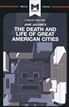 An Analysis of Jane Jacobs's The Death and Life of Great American Cities (The Macat Library)