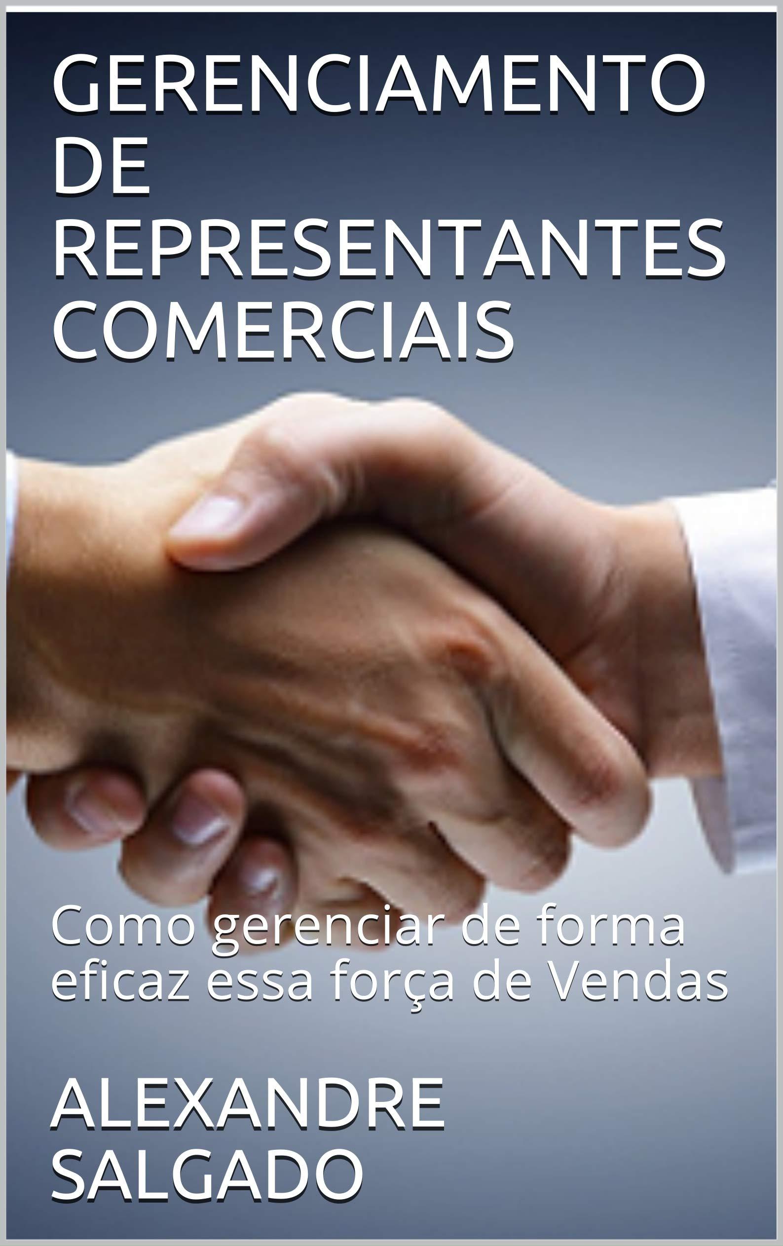 GERENCIAMENTO DE REPRESENTANTES COMERCIAIS: Como gerenciar de forma eficaz essa força de Vendas (Portuguese Edition)