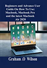 Beginners and Advance User Guide On How To Use: MacBook, MacBook pro and the  Latest MacBook Air 2020 (English Edition)