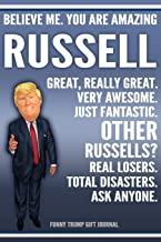 Funny Trump Journal - Believe Me. You Are Amazing Russell Great, Really Great. Very Awesome. Just Fantastic. Other Russells? Real Losers. Total ... Name Gift Trump Gag Gift Notebook