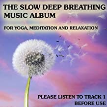 The Slow Deep Breathing Music Album for Yoga, Meditation and Relaxation