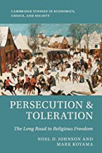 Persecution & Toleration: The Long Road to Religious Freedom (Cambridge Studies in Economics, Choice, and Society)