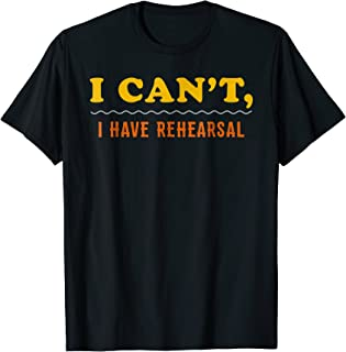 I Cant I Have Rehearsal Shirt Funny Theater Musical Theater
