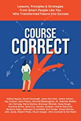 Course Correct: Lessons, Principles & Strategies from Smart People Like You Who Transformed Failure into Success Kindle Edition