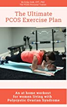 The Ultimate PCOS Exercise Plan: An at home workout for women living with polycystic ovary syndrome.