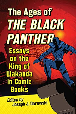 The Ages of the Black Panther: Essays on the King of Wakanda in Comic Books