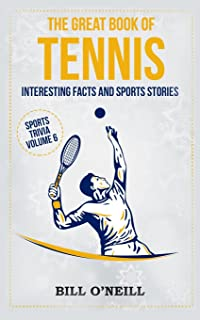 The Great Book of Tennis: Interesting Facts and Sports Stories (Sports Trivia) (Volume 6)