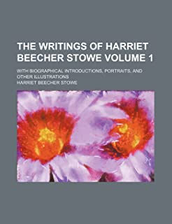 The Writings of Harriet Beecher Stowe Volume 1; With Biographical Introductions, Portraits, and Other Illustrations