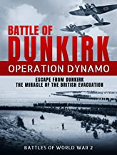 Battle of Dunkirk: Operation Dynamo - Escape from Dunkirk the Miracle of the British Evacuation (Battles of World War 2)