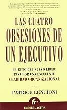 Las Cuatro Obsesiones De UN Ejecutivo : El Reto Del Nuevo Lider Pasa Por Una Excelente Claridad Organizacional / Four Obsessions of an Extraordinary ... Claridad Organizacional (Spanish Edition)