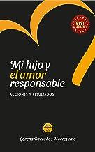 Mi Hijo y el Amor Responsable: Acciones y Resultados (Spanish Edition)