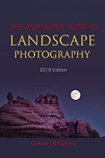 The Amateur's Guide to Landscape Photography: 2019 Edition