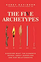 The Five Archetypes: Discover What the Elements Reveal About Ourselves and Our Relationships