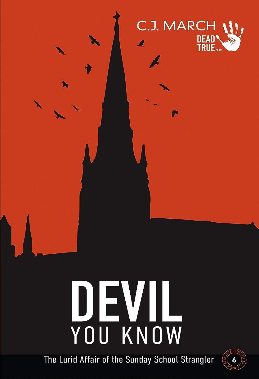 ミシン宣伝嬉しいですDevil You Know: The Lurid Affair of the Sunday School Strangler (Dead True Crime Book 6) (English Edition)