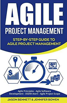 Agile Project Management: Step-by-step Guide to Agile Project Management; Agile Principles, Agile Software Development, Dsdm Atern, Agile Project Scope