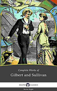 Delphi Complete Works of Gilbert and Sullivan (Illustrated) (Delphi Series Eight Book 7)