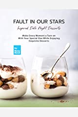 Fault In Our Stars Inspired Date Night Desserts: Make Every Moment A Turn on With Your Special One While Enjoying Exquisite Desserts Kindle Edition