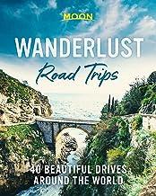 Wanderlust Road Trips: 40 Beautiful Drives Around the World