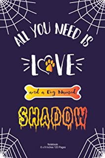 All You Need is Love and a Dog Named Shadow: halloween dog notebook Journal To Write In 6 x 9, 120 pages | Cute Shadow Dog...