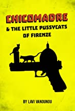 ChicoMadre & the Little Pussycats of Firenze: A Thrilling Action Novel (Espionage, Mystery & Suspense)