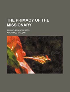 The Primacy of the Missionary; And Other Addresses