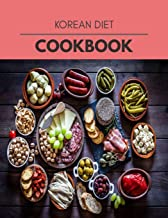 Korean Diet Cookbook: The Ultimate Guidebook Ketogenic Diet Lifestyle for Seniors Reset Their Metabolism and to Ensure The...