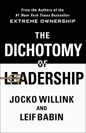 The Dichotomy of Leadership: Balancing the Challenges of Extreme Ownership to Lead and Win (English Edition)