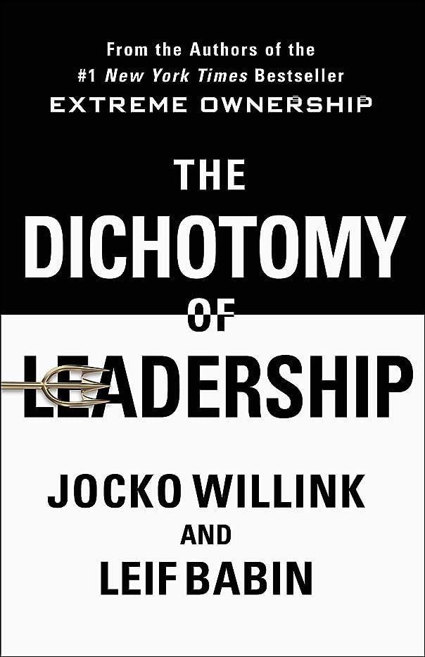 追い越す容疑者人生を作るThe Dichotomy of Leadership: Balancing the Challenges of Extreme Ownership to Lead and Win (English Edition)