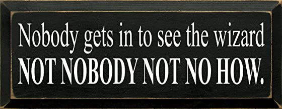 Sawdust City Wooden Sign - Nobody Gets in to See The Wizard - Not Nobody Not Nohow! (Small) (Old Black)