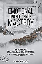 Emotional Intelligence Mastery: This Book Includes Dark Psychology Secrets, CBT Made Simple, Emotional Intelligence EQ, Ho...