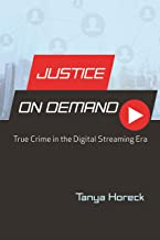 Justice on Demand: True Crime in the Digital Streaming Era (Contemporary Approaches to Film and Media Series)