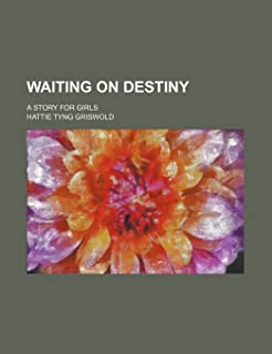 Waiting on Destiny; A Story for Girls