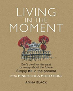 Living in the Moment: Don't Dwell on the Past or Worry About the Future Simple Be in the Present: Don'T Dwell on the Past ...