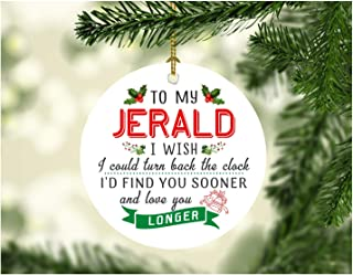 Xmas Tree Decorations 2019 To My Jerald I Wish I Could Turn Back The Clock I Will Find You Sooner and Love You Longer - Christmas Gifts For Men Him Husband From Wife Women 3 Inches White