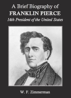 A Brief Biography of Franklin Pierce, 14th President of the United States (Annotated)