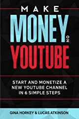 Make Money On YouTube: Start And Monetize A New YouTube Channel In 6 Simple Steps (Make Money From Home Book 11) Kindle Edition